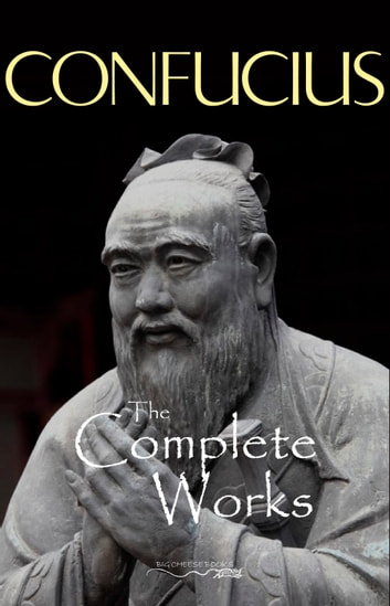 The Complete Works of Confucius eBook by Confucius