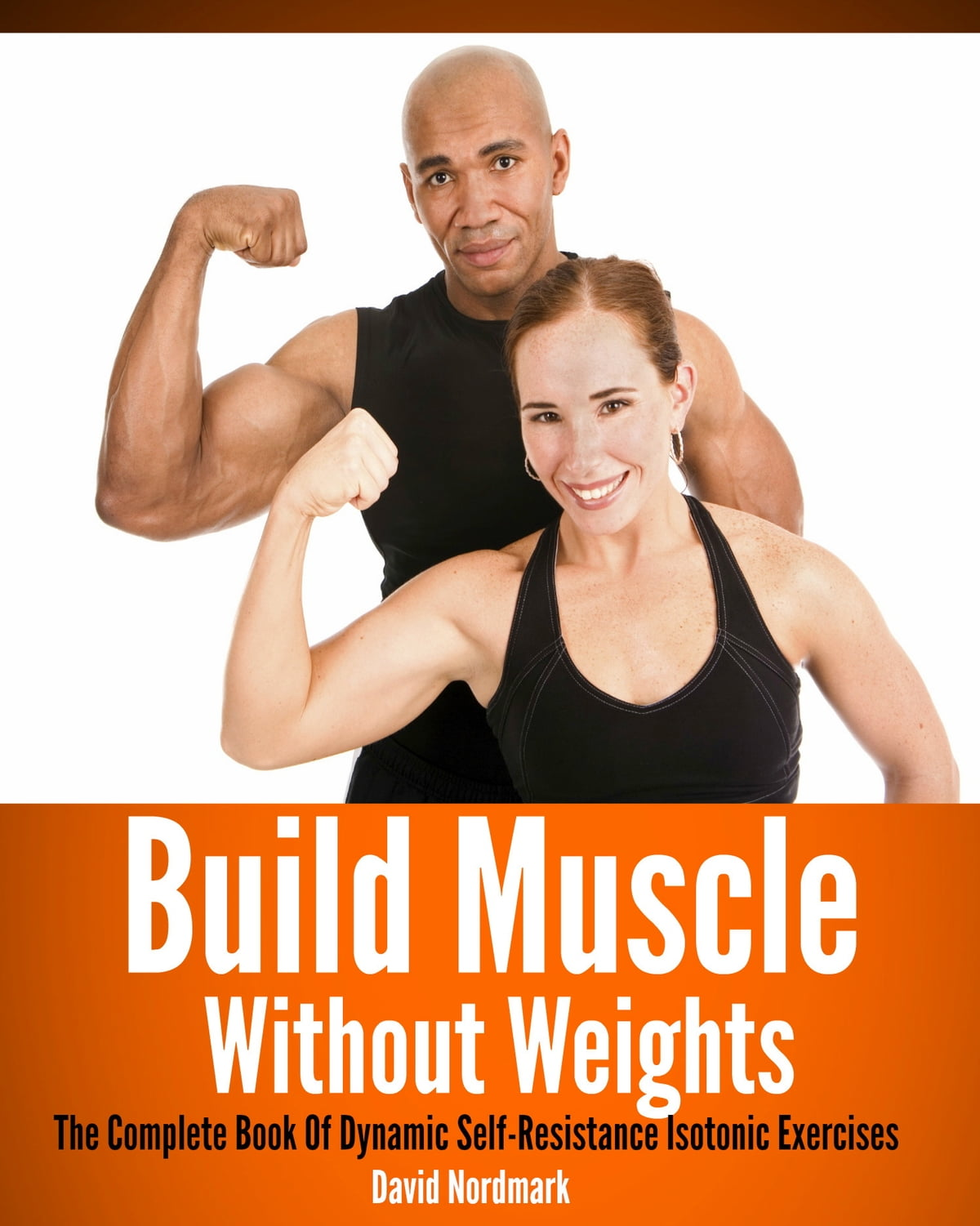 Build Muscle Without Weights: The Complete Book Of Dynamic Self-Resistance  Isotonic Exercises ebook by David Nordmark - Rakuten Kobo