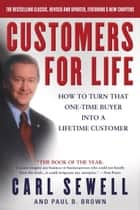 Customers for Life - How to Turn That One-Time Buyer Into a Lifetime Customer ebook by Carl Sewell, Paul B. Brown