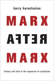 Marx After Marx - History and Time in the Expansion of Capitalism ebook by Harry Harootunian