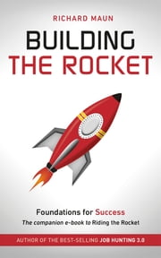 Building the Rocket - Foundations for Success: The Companion E-book to Riding the Rocket ebook by Richard Maun