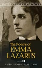 The Poems of Emma Lazarus, Volume II - Jewish Poems and Translations ebook by Emma Lazarus