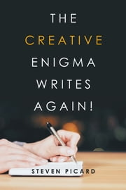 The Creative Enigma Writes Again! ebook by Steven Picard