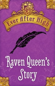 Ever After High: Raven Queen's Story ebook by Shannon Hale