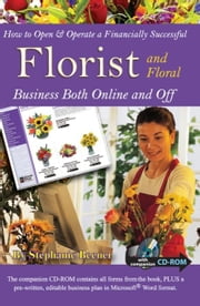 How to Open & Operate a Financially Successful Florist and Floral Business Both Online and Off: With Companion CD-ROM ebook by Beener, Stephanie
