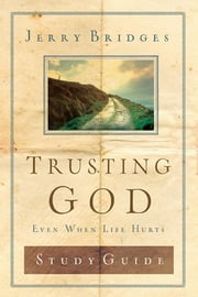 Trusting God Study Guide - Even When Life Hurts ebook by Jerry Bridges