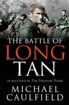 The Battle of Long Tan ebook by Michael Caulfield