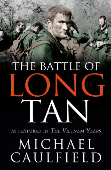The Battle of Long Tan - As featured in The Vietnam Years ebook by Michael Caulfield