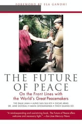 The Future of Peace - On The Front Lines with the World's Great Peacemakers ebook by Scott Hunt