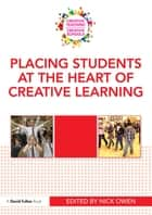 Placing Students at the Heart of Creative Learning ebook by Nick Owen