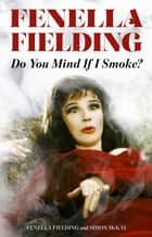 Do You Mind If I Smoke? ebook by Fenella Fielding, Simon McKay