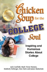 Chicken Soup for the College Soul - Inspiring and Humorous Stories About College ebook by Jack Canfield,Mark Victor Hansen