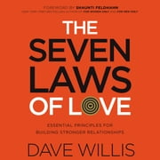 The Seven Laws of Love - Essential Principles for Building Stronger Relationships audiobook by Dave Willis