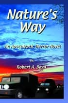 Nature's Way ebook by Robert A Boyd