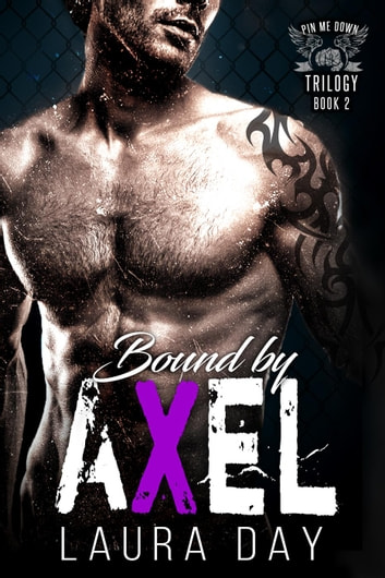 Bound by Axel - Pin Me Down Trilogy, #2 ebook by Laura Day