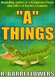 """A"" Things (A Children's Picture Book) eBook by R. Barri Flowers"