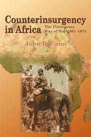 Counterinsurgency in Africa - The Portugese Way of War 1961-74 ebook by John P. Cann