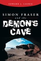 Simon Fraser and the Demon'S Cave ebook by Edward J. Laurie