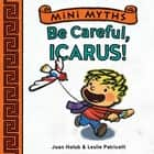 Be Careful, Icarus! (Mini Myths) ebook by Joan Holub, Leslie Patricelli