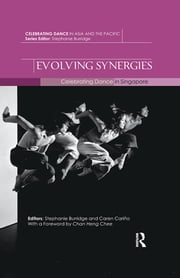 Evolving Synergies - Celebrating Dance in Singapore ebook by Stephanie Burridge, Caren Cariño