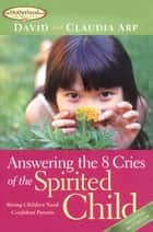 Answering the 8 Cries of the Spirited Child ebook by David Arp,Claudia Arp