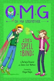 Oh My Godmother: The Spell Bind ebook by Abigail Halpin,Barbara Brauner,James Iver Mattson