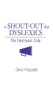 A Shout-Out for Dyslexics - The Emotional Side ebook by Gina Mazzetti