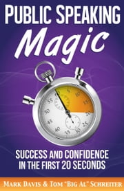 "Public Speaking Magic - Success and Confidence in the First 20 Seconds ebook by Mark Davis,Tom ""Big Al"" Schreiter"
