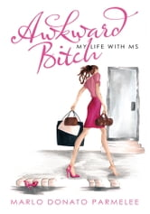 Awkward Bitch - My Life with MS ebook by Marlo Donato Parmelee