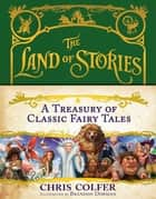 A Treasury of Classic Fairy Tales ebook by Chris Colfer