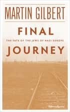 Final Journey - The Fate of the Jews of Nazi Europe ebook by Martin Gilbert