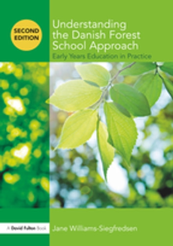 Understanding the Danish Forest School Approach - Early Years Education in Practice ebook by Jane Williams-Siegfredsen