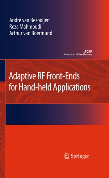 Adaptive RF Front-Ends for Hand-held Applications ebook by Andre van Bezooijen,Reza Mahmoudi,Arthur H.M. van Roermund