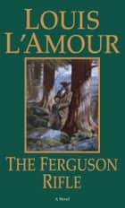 The Ferguson Rifle - A Novel eBook by Louis L'Amour