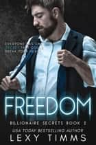 Freedom - Billionaire Secrets Series, #2 ebook by Lexy Timms