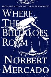 Where The Buffaloes Roam ebook by Norbert Mercado