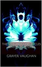 The Vaughan Chronicles: Burning Blossom ebook by Grayer Vaughan