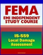 21st Century FEMA Study Course: Local Damage Assessment (IS-559) - Identify Needs, Set Priorities, Drive Response and Recovery Actions ebook by Progressive Management