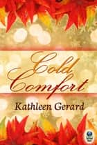 Cold Comfort ebook by Kathleen Gerard