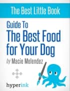 Guide to the best food for your dog ebook by Macie  Melendez