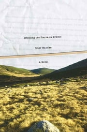 Crossing the Sierra de Gredos - A Novel ebook by Peter Handke,Krishna Winston