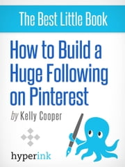 How to Build a Huge Following on Pinterest (Basic How-To and Marketing) ebook by Kelly Cooper
