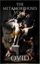 The Metamorphoses Vol. I ebook by Ovid