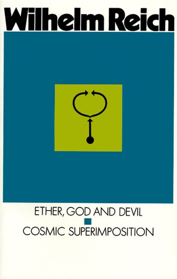 Ether, God & Devil & Cosmic Superimposition ebook by Wilhelm Reich
