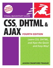 CSS, DHTML, and Ajax, Fourth Edition: Visual QuickStart Guide ebook by Teague, Jason Cranford