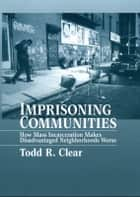 Imprisoning Communities ebook by Todd R Clear