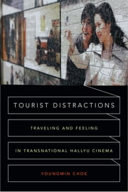 Tourist Distractions - Traveling and Feeling in Transnational Hallyu Cinema ebook by Youngmin Choe