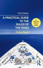A Practical Guide to the Rules of the Road - For OOW, Chief Mate and Master Students ebook by Farhan Saeed,Farhan Saeed