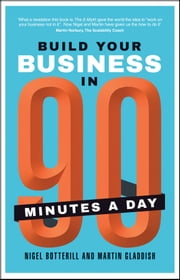 Build Your Business In 90 Minutes A Day ebook by Nigel Botterill,Martin Gladdish