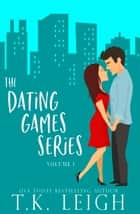 The Dating Games Series Volume One ebook by T.K. Leigh